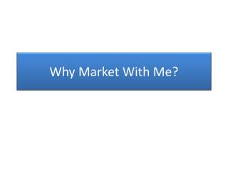 Why Market With Me?