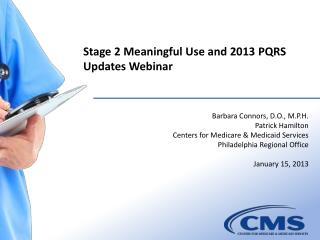 Barbara  Connors, D.O., M.P.H. Patrick  Hamilton Centers for Medicare & Medicaid Services Philadelphia Regional  Off