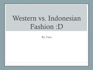 Western vs. Indonesian Fashion :D