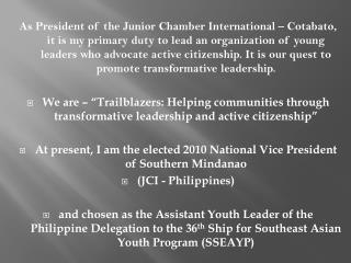 Junior Chamber International – Cotabato Induction of LOM Officers 2009 I was elected President  on my  third year as me