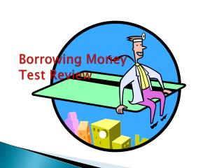 Borrowing Money Test Review