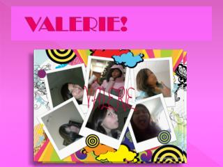 VALERIE!