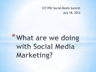 What are we doing with Social Media Marketing?