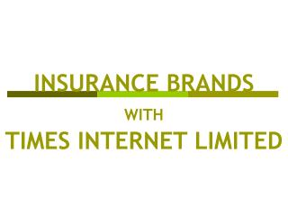 INSURANCE BRANDS  WITH TIMES INTERNET LIMITED