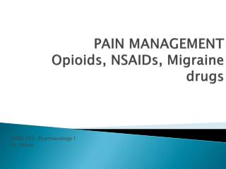 PAIN MANAGEMENT Opioids, NSAIDs, Migraine drugs