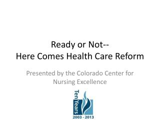 Ready or Not-- Here Comes Health Care Reform
