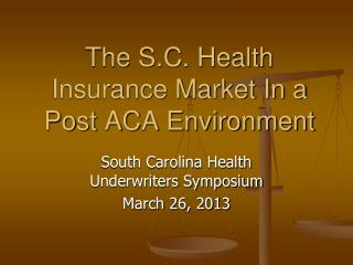 The S.C. Health Insurance Market In a Post ACA Environment
