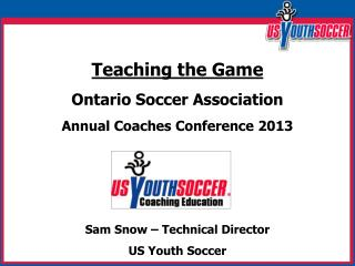 Teaching the Game Ontario Soccer Association Annual Coaches Conference 2013