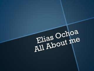Elias Ochoa All About me