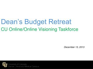Dean's Budget Retreat  CU Online/Online Visioning Taskforce