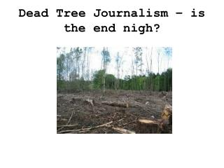 Dead Tree Journalism – is the end nigh?
