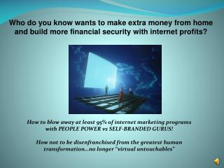 Who do you know wants to make extra money from home and build more financial security with internet profits?