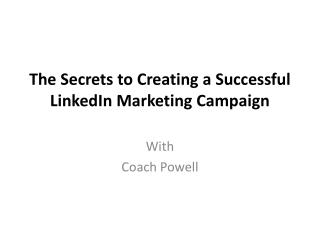 The Secrets to Creating a Successful LinkedIn Marketing Campaign