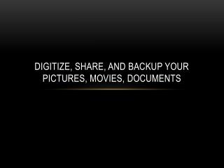 Digitize, Share, and Backup Your Pictures, Movies, Documents