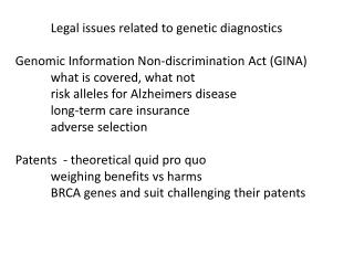 Legal issues related to genetic diagnostics Genomic Information Non-discrimination Act (GINA) 	what is covered, what not