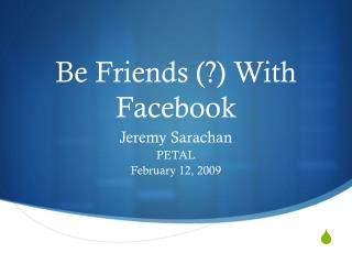 Be Friends (?) With  Facebook