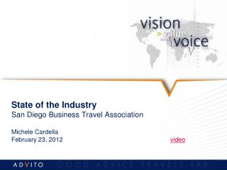 State of the Industry San Diego Business Travel Association Michele Cardella February 23, 2012					 video