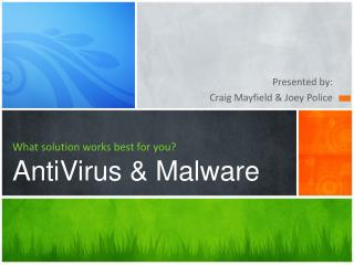 What solution works best for you? AntiVirus  & Malware