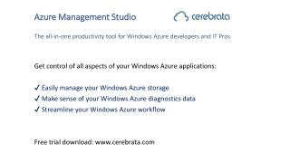 Azure Management Studio The all-in-one productivity tool for Windows Azure developers and IT Pros