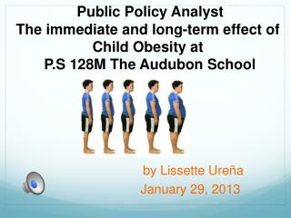 Public Policy Analyst  T he immediate and long-term effect of  Child  Obesity at  P.S 128M The Audubon School