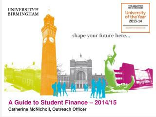 A Guide to Student Finance – 2014/15 Catherine McNicholl, Outreach Officer