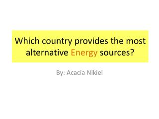 Which country provides the most alternative  Energy  sources?