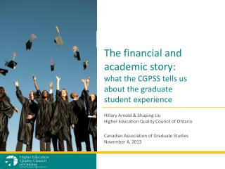 The financial and academic story:  what the CGPSS tells us  about the graduate  student experience