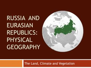 RUSSIA  and eurasian republics: Physical geography