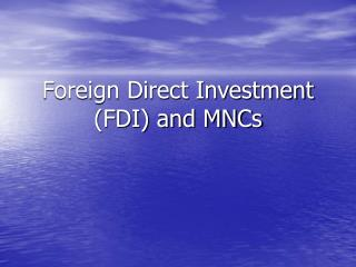 Foreign Direct Investment (FDI) and MNCs
