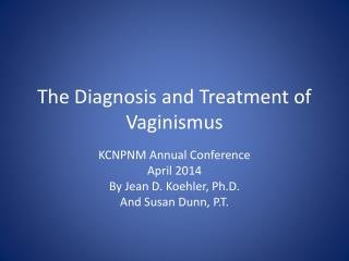 The Diagnosis and Treatment of  Vaginismus