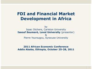 FDI and  Financial Market Development in Africa  by  Isaac  Otchere,  Carleton University Issouf Soumaré, Laval Univers