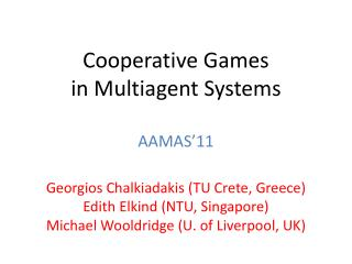 Cooperative Games  in Multiagent Systems AAMAS'11