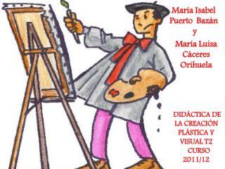María Isabel              Puerto  Bazán             y María Luisa    Cáceres Orihuela  DIDÁCTICA DE LA CREACIÓN PLÁSTICA