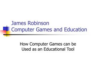 James Robinson Computer Games and Education