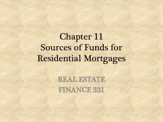 Chapter 11 Sources of Funds for  Residential Mortgages