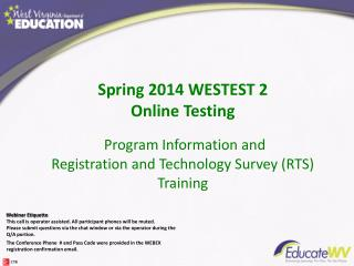 Spring 2014 WESTEST 2  Online Testing  Program Information and  Registration and Technology Survey (RTS) Training