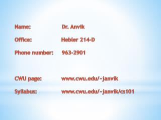 Name:                    Dr.  Anvik Office:                   Hebler  214-D Phone number:      963-2901 CWU page:
