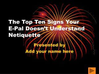The Top Ten Signs Your  E-Pal Doesn't Understand Netiquette