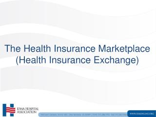 The Health Insurance Marketplace (Health Insurance Exchange)