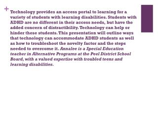 AD/HD and Technology: Good Fit or Major Distraction ? Presenter: Annalee Clarida Peel District School Board