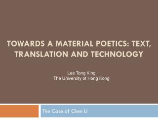 Towards a Material  Poetics: Text, Translation and  Technology