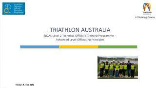 TRIATHLON AUSTRALIA NOAS Level  2  Technical Official's Training  Programme –  Advanced Level Officiating Principles