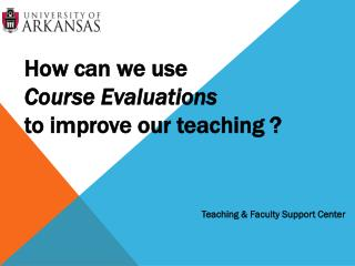 How can we use Course Evaluations to improve our teaching ?