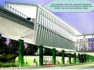 M.G. Road station sketch, with a passenger lounge below Stretching almost 1.1 km from Kumble circle to Brigade road