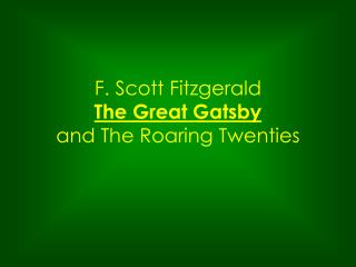 F. Scott Fitzgerald The Great Gatsby and The Roaring Twenties