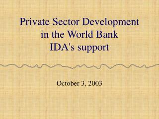 Private Sector Development  in the World Bank IDA's support