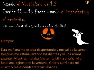 Usando el  Vocabulario  de 1.2 Escribe  10 - 15  frases usando el  imperfecto  y el  preterito .  Use your cheat sheet,