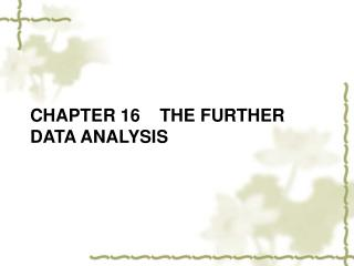 CHAPTER 16    THE FURTHER DATA ANALYSIS