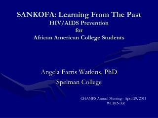 SANKOFA: Learning From The Past HIV/AIDS Prevention  for  African American College Students