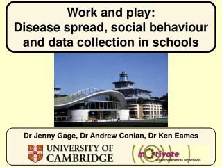 Work and play:  Disease spread, social behaviour  and data collection in schools